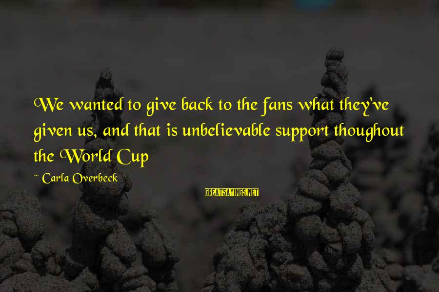 Carla's Sayings By Carla Overbeck: We wanted to give back to the fans what they've given us, and that is