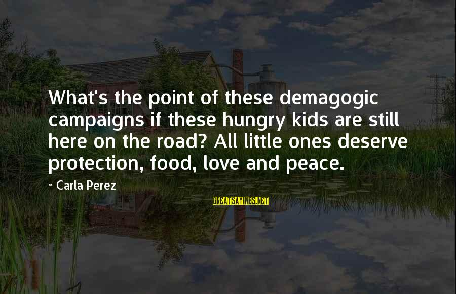 Carla's Sayings By Carla Perez: What's the point of these demagogic campaigns if these hungry kids are still here on