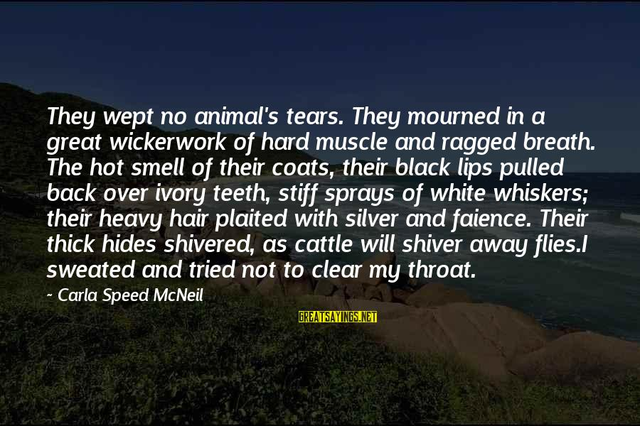 Carla's Sayings By Carla Speed McNeil: They wept no animal's tears. They mourned in a great wickerwork of hard muscle and