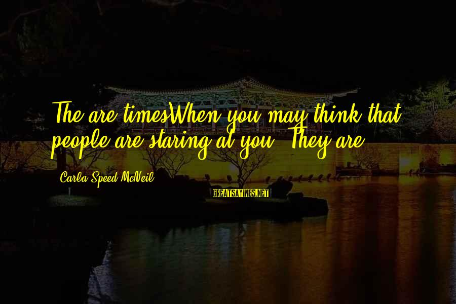 Carla's Sayings By Carla Speed McNeil: The are timesWhen you may think that people are staring at you -They are.