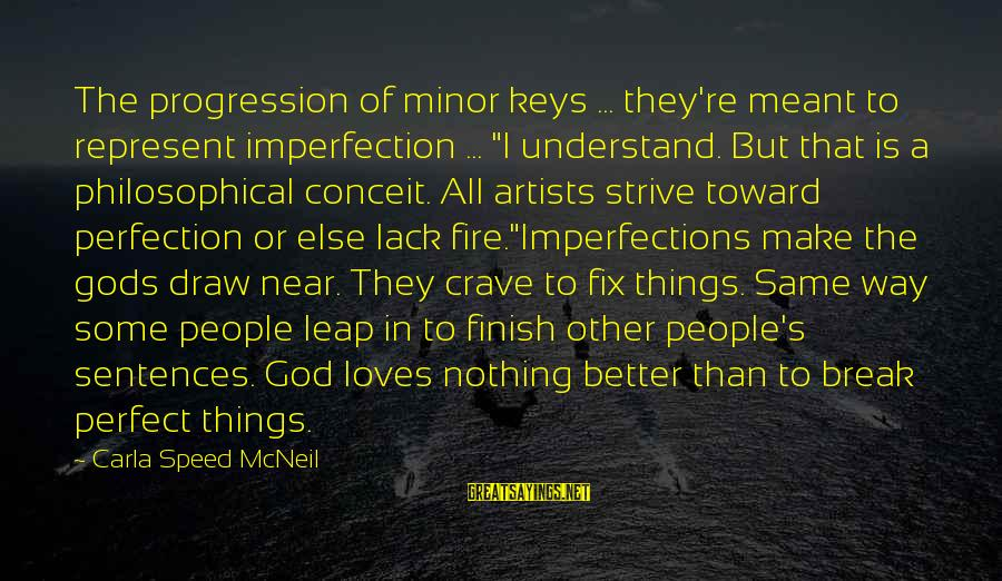 """Carla's Sayings By Carla Speed McNeil: The progression of minor keys ... they're meant to represent imperfection ... """"I understand. But"""