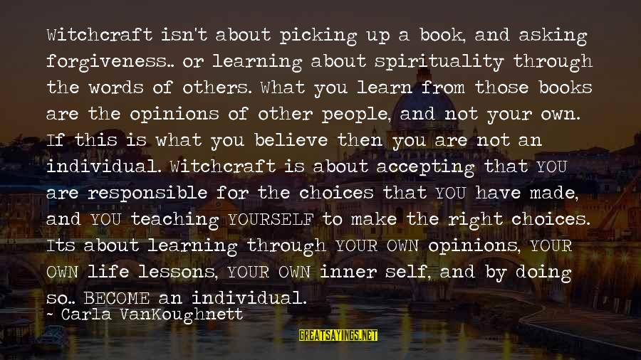 Carla's Sayings By Carla VanKoughnett: Witchcraft isn't about picking up a book, and asking forgiveness.. or learning about spirituality through
