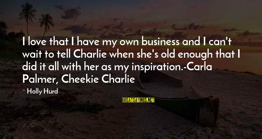 Carla's Sayings By Holly Hurd: I love that I have my own business and I can't wait to tell Charlie