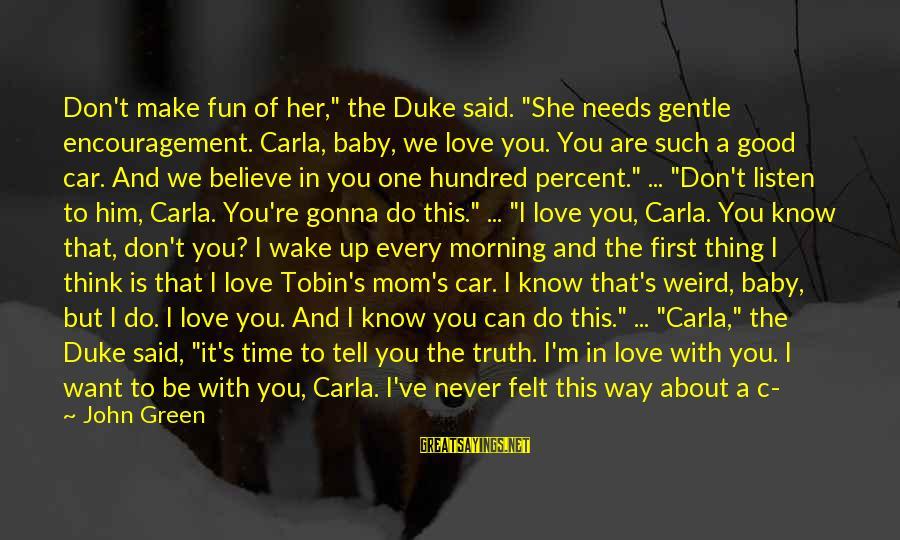 "Carla's Sayings By John Green: Don't make fun of her,"" the Duke said. ""She needs gentle encouragement. Carla, baby, we"
