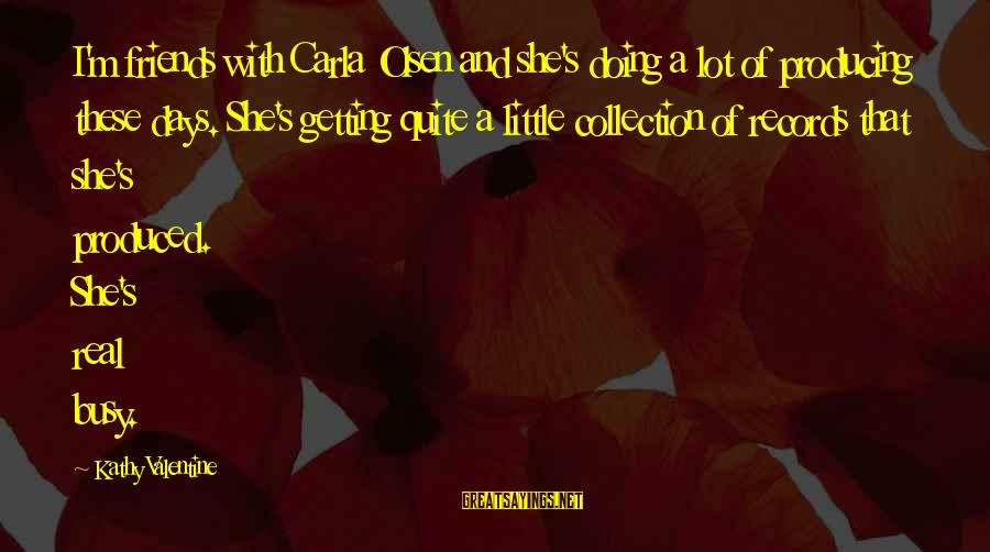 Carla's Sayings By Kathy Valentine: I'm friends with Carla Olsen and she's doing a lot of producing these days. She's