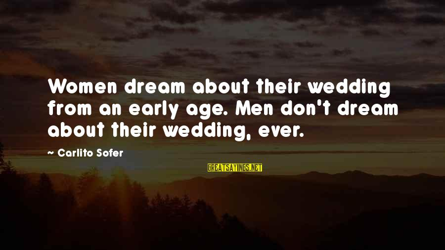 Carlito's Sayings By Carlito Sofer: Women dream about their wedding from an early age. Men don't dream about their wedding,