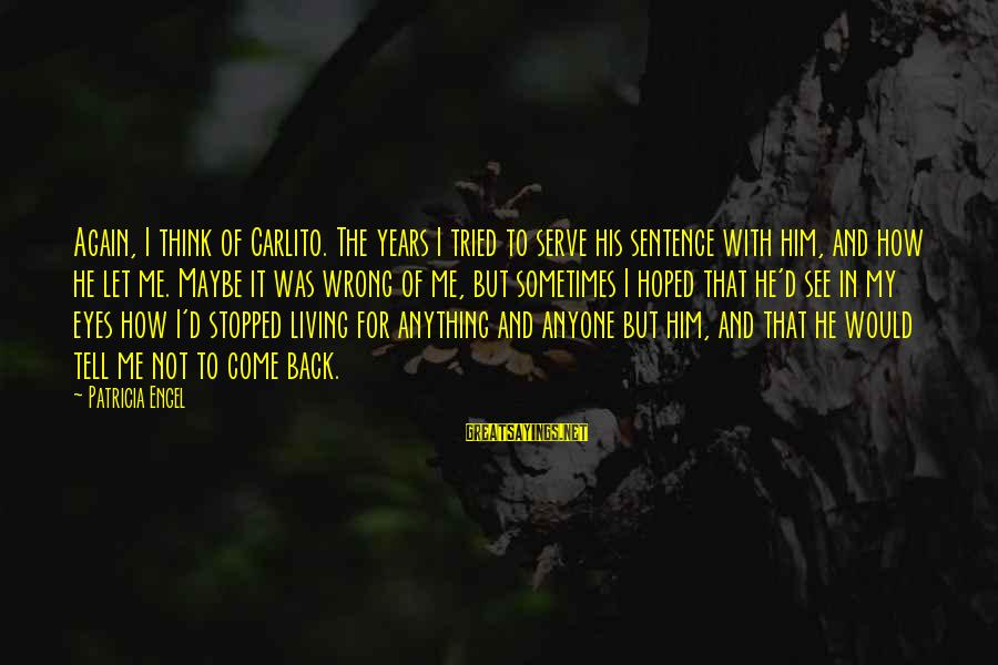Carlito's Sayings By Patricia Engel: Again, I think of Carlito. The years I tried to serve his sentence with him,