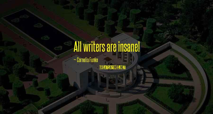 Carmen Aristegui Sayings By Cornelia Funke: All writers are insane!