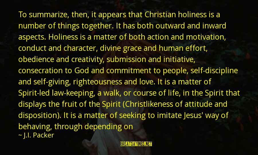 Carnal Christian Sayings By J.I. Packer: To summarize, then, it appears that Christian holiness is a number of things together. It