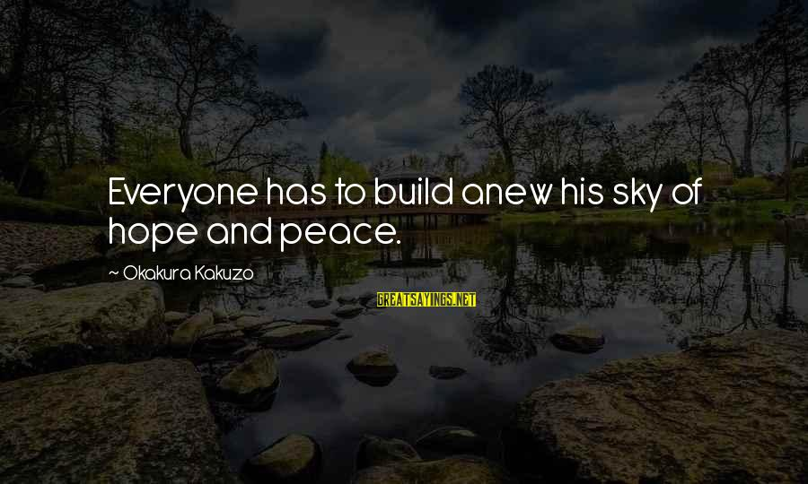 Carnal Christian Sayings By Okakura Kakuzo: Everyone has to build anew his sky of hope and peace.