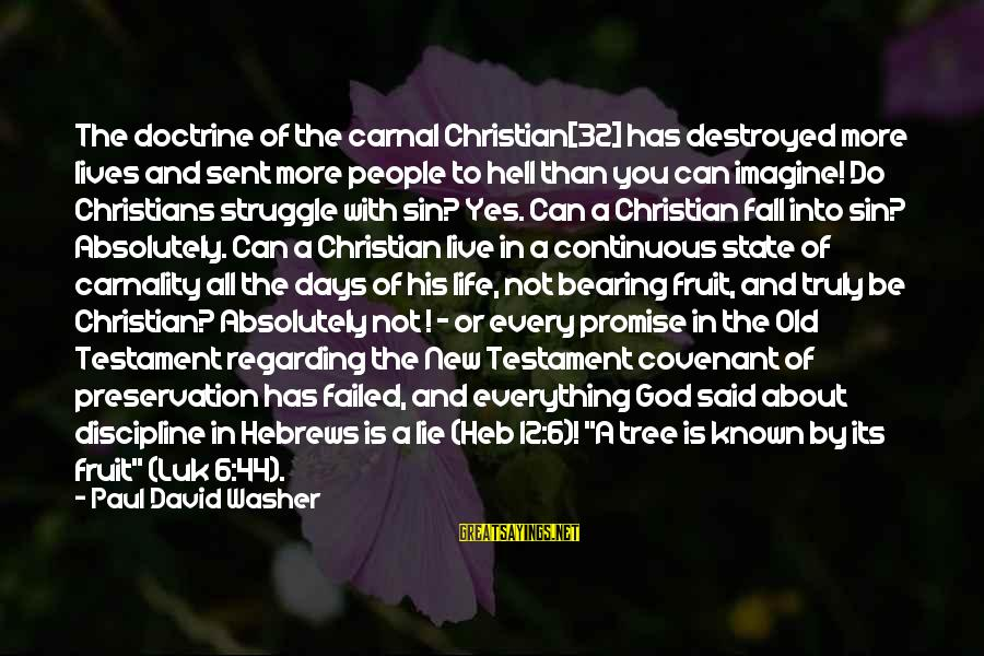 Carnal Christian Sayings By Paul David Washer: The doctrine of the carnal Christian[32] has destroyed more lives and sent more people to