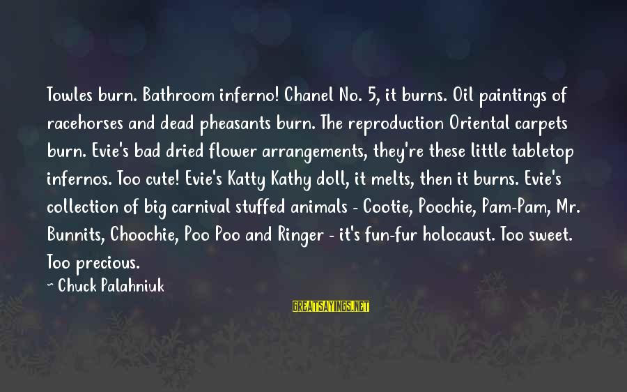 Carnival Fun Sayings By Chuck Palahniuk: Towles burn. Bathroom inferno! Chanel No. 5, it burns. Oil paintings of racehorses and dead