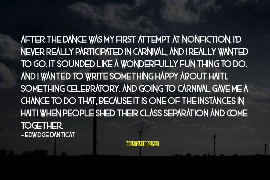Carnival Fun Sayings By Edwidge Danticat: After the Dance was my first attempt at nonfiction. I'd never really participated in carnival,