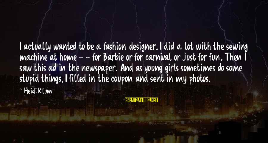 Carnival Fun Sayings By Heidi Klum: I actually wanted to be a fashion designer. I did a lot with the sewing