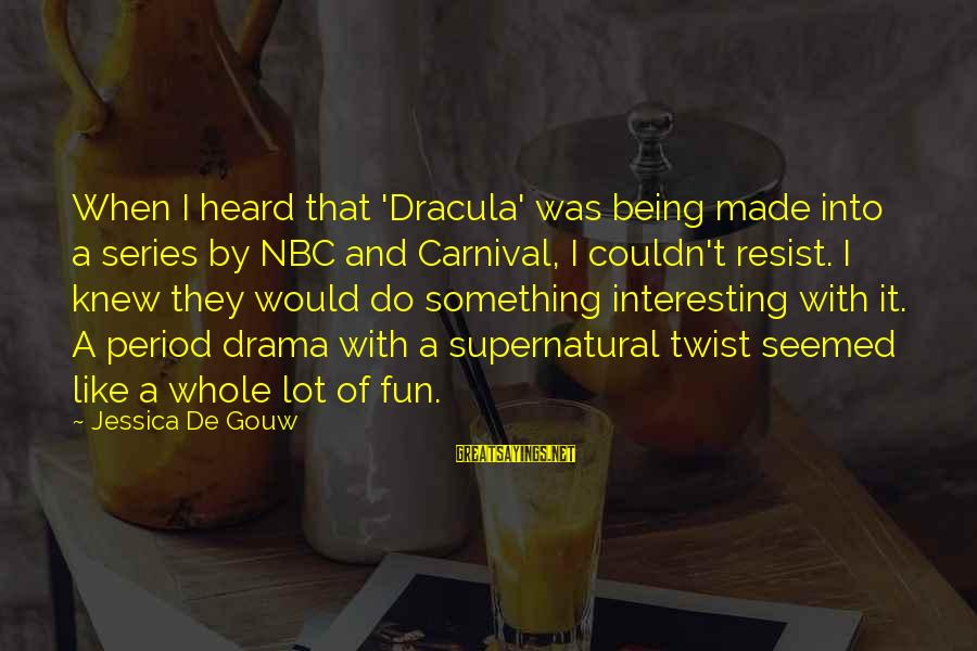 Carnival Fun Sayings By Jessica De Gouw: When I heard that 'Dracula' was being made into a series by NBC and Carnival,