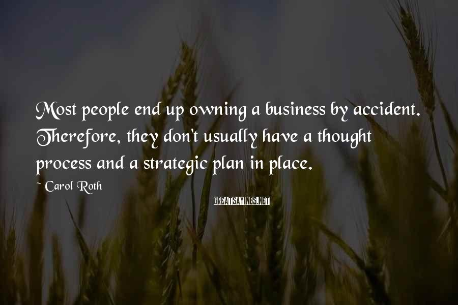 Carol Roth Sayings: Most people end up owning a business by accident. Therefore, they don't usually have a