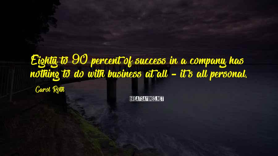 Carol Roth Sayings: Eighty to 90 percent of success in a company has nothing to do with business