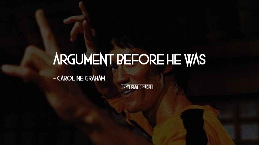 Caroline Graham Sayings: argument before he was