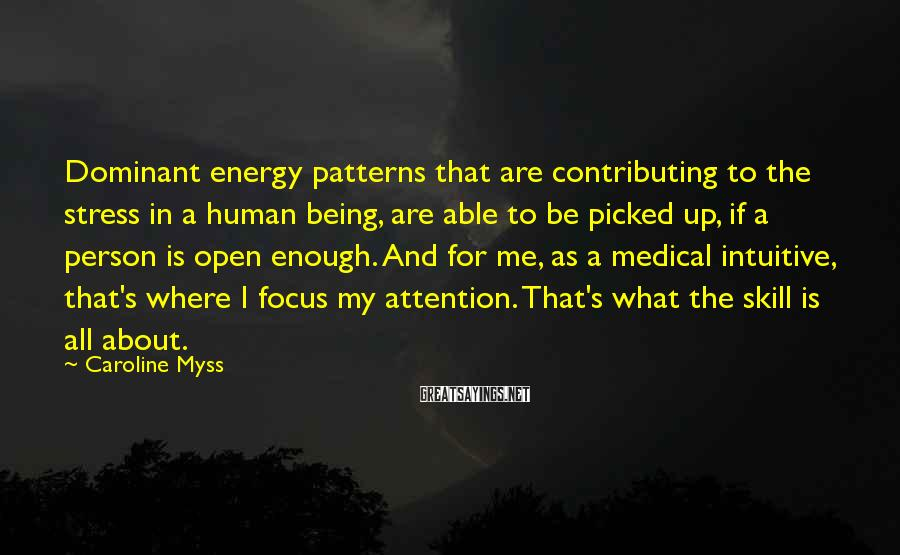 Caroline Myss Sayings: Dominant energy patterns that are contributing to the stress in a human being, are able