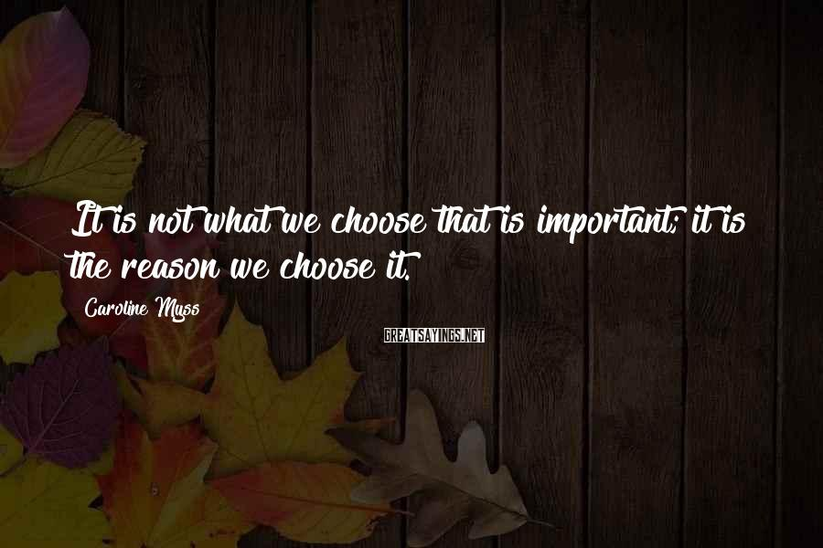 Caroline Myss Sayings: It is not what we choose that is important; it is the reason we choose