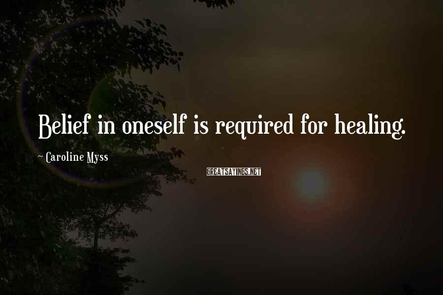 Caroline Myss Sayings: Belief in oneself is required for healing.
