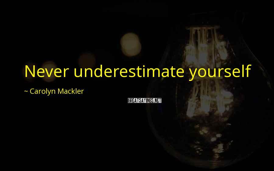 Carolyn Mackler Sayings: Never underestimate yourself