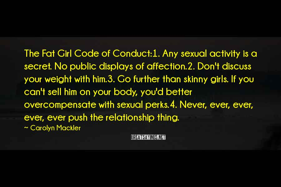 Carolyn Mackler Sayings: The Fat Girl Code of Conduct:1. Any sexual activity is a secret. No public displays