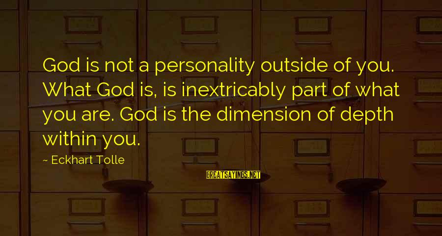 Carpintero Sayings By Eckhart Tolle: God is not a personality outside of you. What God is, is inextricably part of