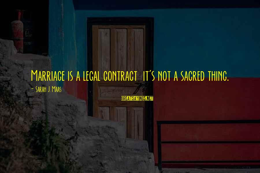Carpintero Sayings By Sarah J. Maas: Marriage is a legal contract it's not a sacred thing.