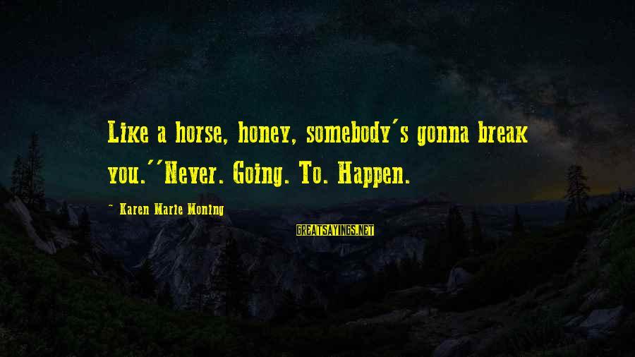 Casca Sayings By Karen Marie Moning: Like a horse, honey, somebody's gonna break you.''Never. Going. To. Happen.