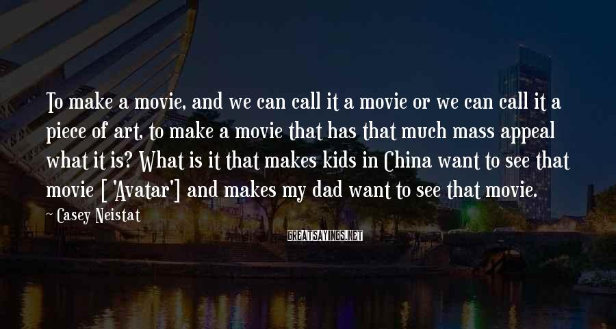Casey Neistat Sayings: To make a movie, and we can call it a movie or we can call