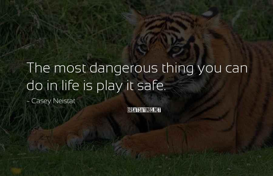 Casey Neistat Sayings: The most dangerous thing you can do in life is play it safe.