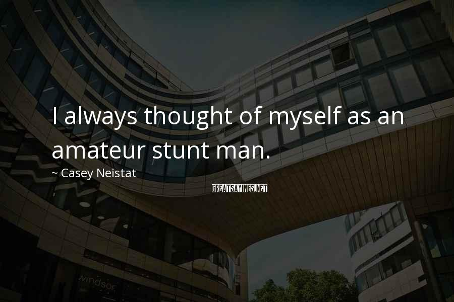 Casey Neistat Sayings: I always thought of myself as an amateur stunt man.