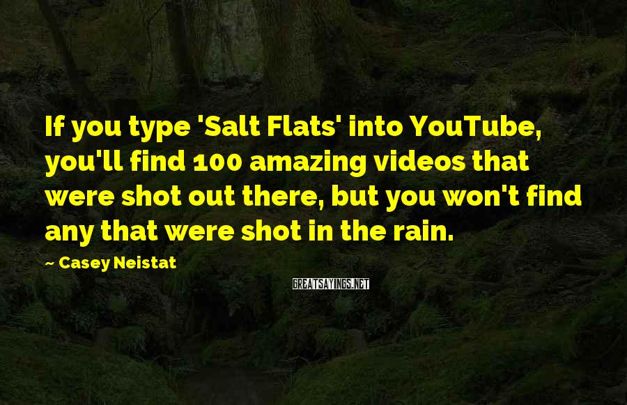 Casey Neistat Sayings: If you type 'Salt Flats' into YouTube, you'll find 100 amazing videos that were shot