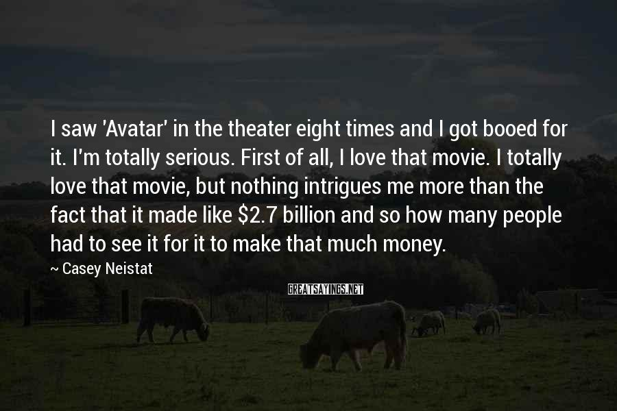 Casey Neistat Sayings: I saw 'Avatar' in the theater eight times and I got booed for it. I'm