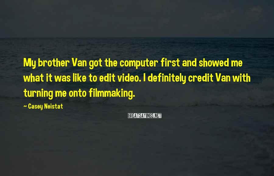 Casey Neistat Sayings: My brother Van got the computer first and showed me what it was like to