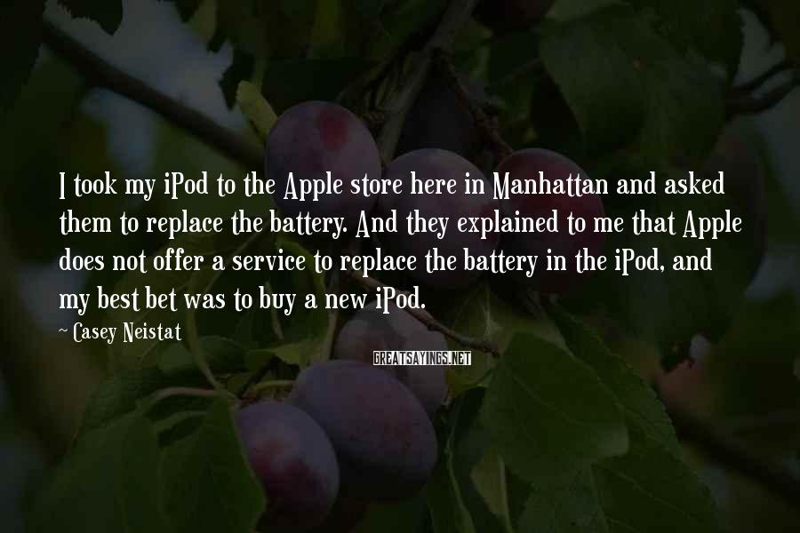 Casey Neistat Sayings: I took my iPod to the Apple store here in Manhattan and asked them to