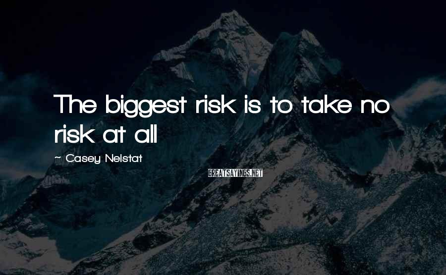 Casey Neistat Sayings: The biggest risk is to take no risk at all