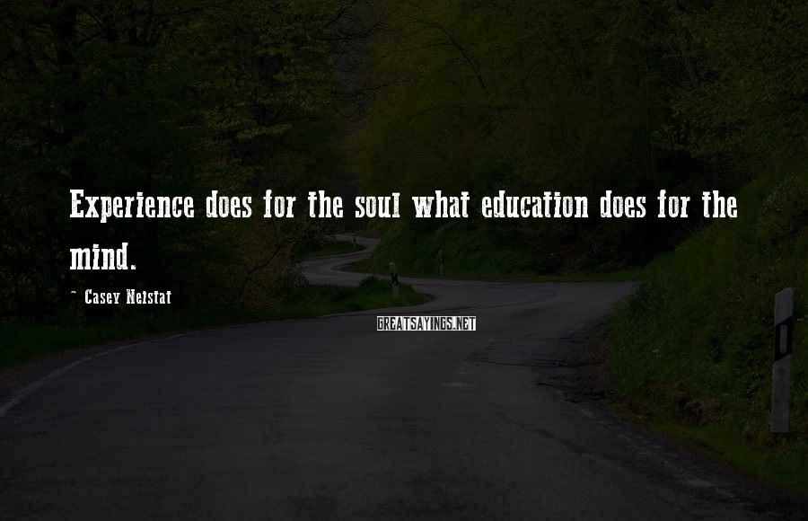 Casey Neistat Sayings: Experience does for the soul what education does for the mind.