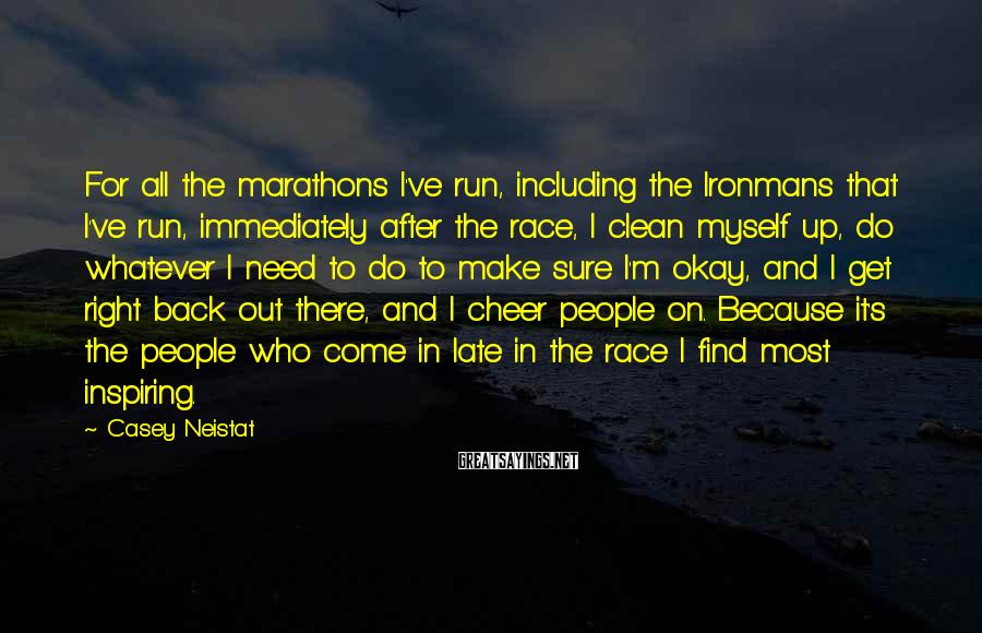 Casey Neistat Sayings: For all the marathons I've run, including the Ironmans that I've run, immediately after the