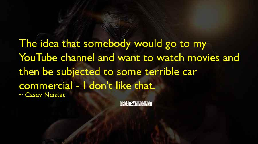 Casey Neistat Sayings: The idea that somebody would go to my YouTube channel and want to watch movies