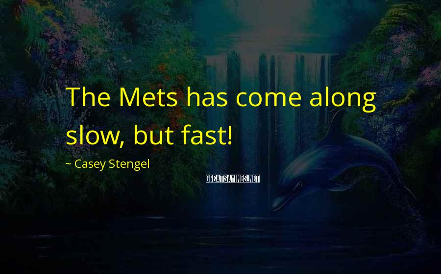 Casey Stengel Sayings: The Mets has come along slow, but fast!