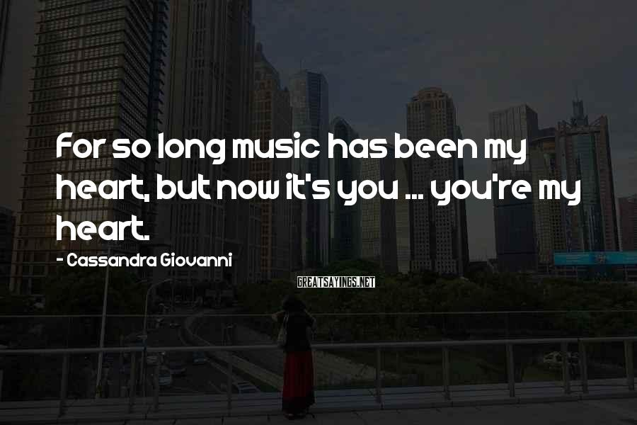 Cassandra Giovanni Sayings: For so long music has been my heart, but now it's you ... you're my