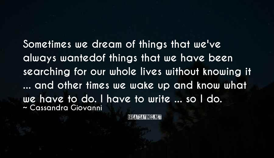 Cassandra Giovanni Sayings: Sometimes we dream of things that we've always wantedof things that we have been searching