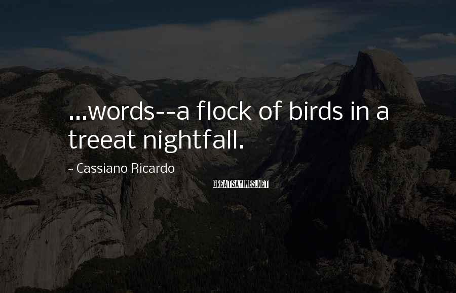 Cassiano Ricardo Sayings: ...words--a flock of birds in a treeat nightfall.