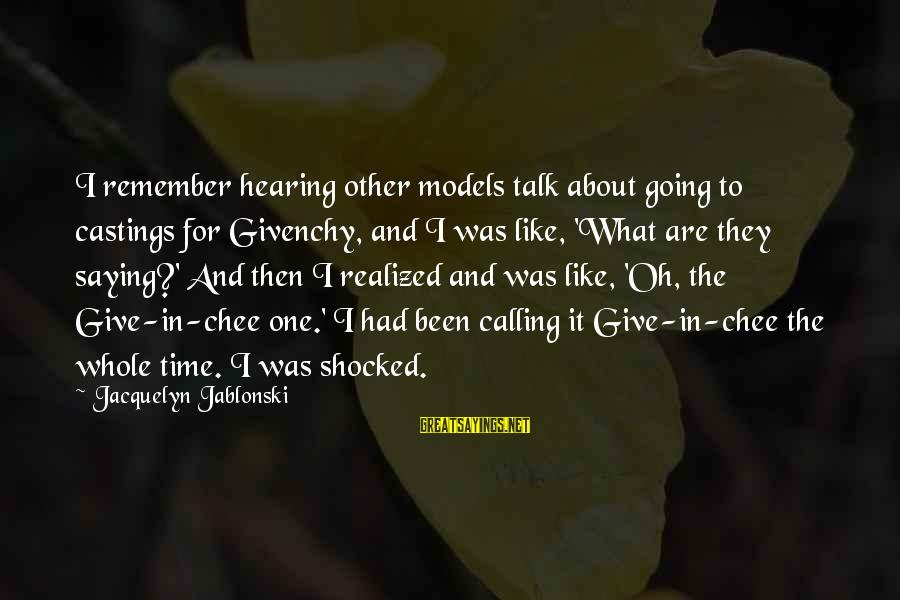 Castings Sayings By Jacquelyn Jablonski: I remember hearing other models talk about going to castings for Givenchy, and I was
