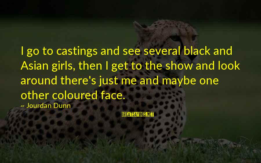 Castings Sayings By Jourdan Dunn: I go to castings and see several black and Asian girls, then I get to