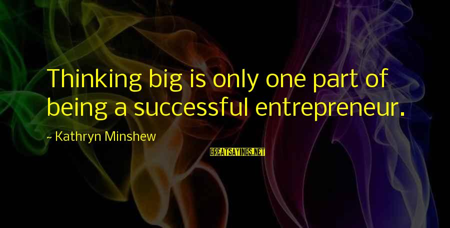 Castings Sayings By Kathryn Minshew: Thinking big is only one part of being a successful entrepreneur.