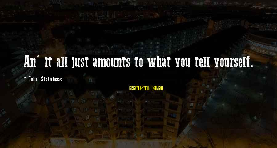 Catchy Cleaning Sayings By John Steinbeck: An' it all just amounts to what you tell yourself.