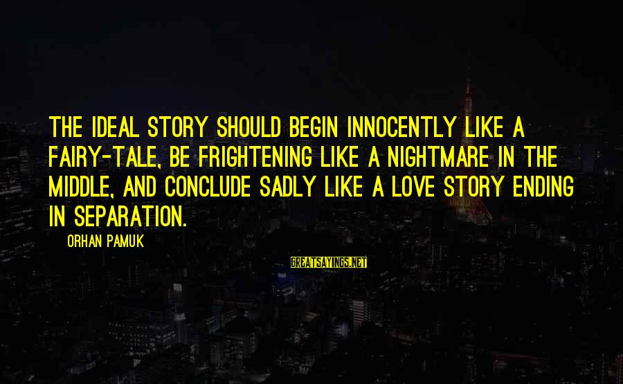 Catchy Cleaning Sayings By Orhan Pamuk: The ideal story should begin innocently like a fairy-tale, be frightening like a nightmare in